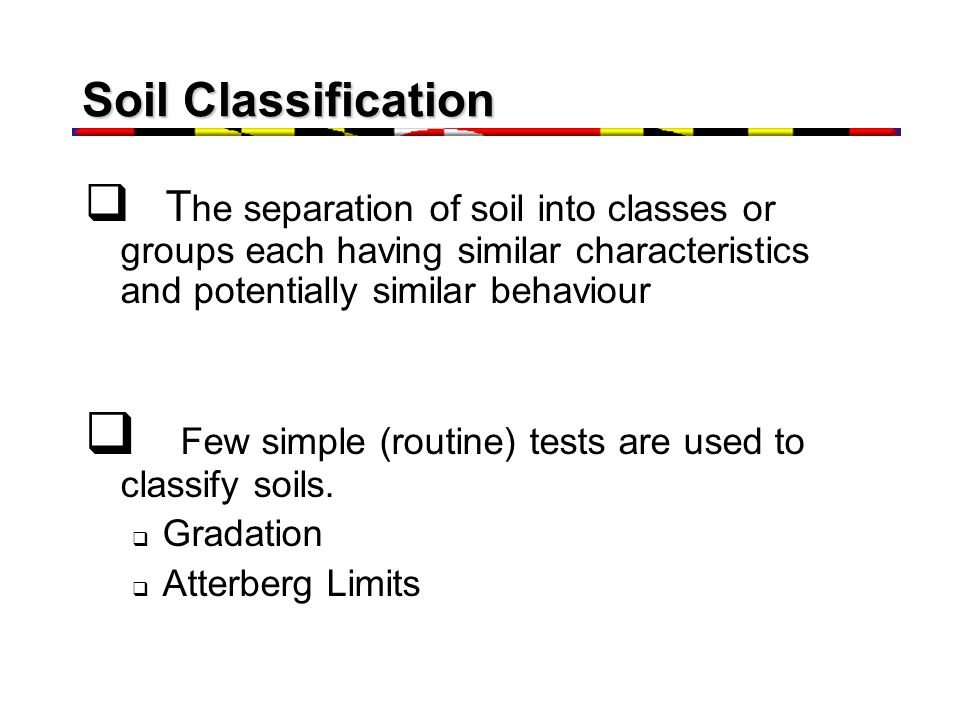 Few simple (routine) tests are used to classify soils.