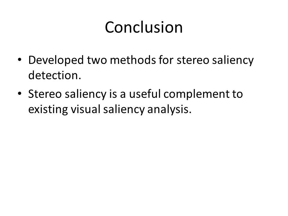 Conclusion Developed two methods for stereo saliency detection.