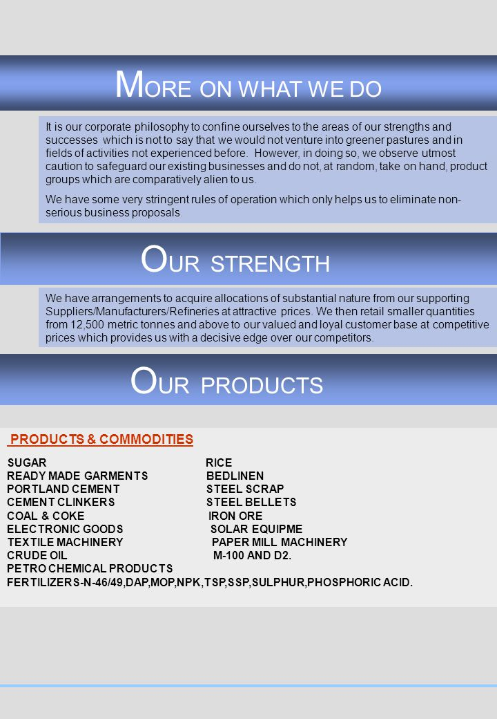 MORE ON WHAT WE DO OUR STRENGTH OUR PRODUCTS PRODUCTS & COMMODITIES