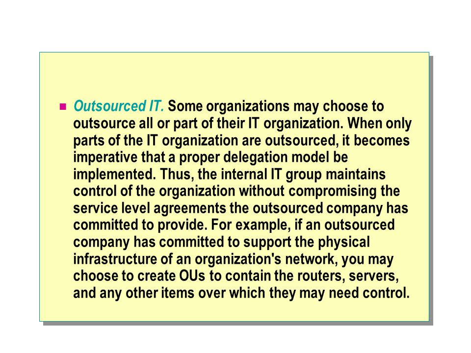 Outsourced IT. Some organizations may choose to outsource all or part of their IT organization.
