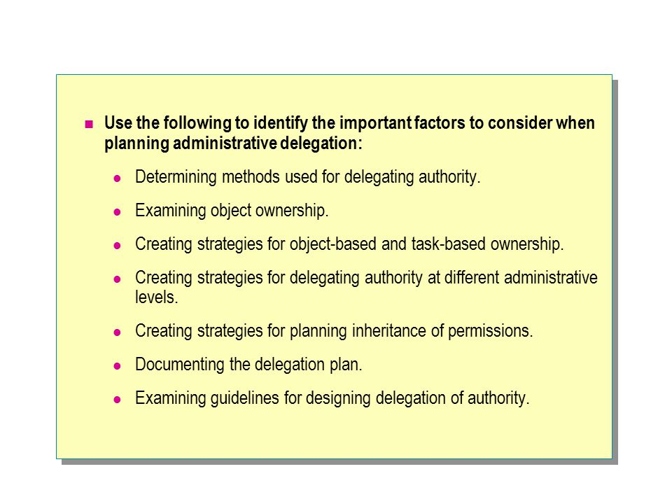 Use the following to identify the important factors to consider when planning administrative delegation: