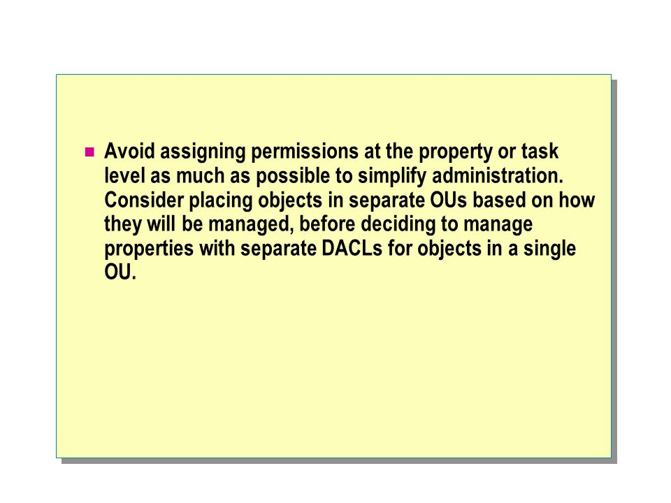 Avoid assigning permissions at the property or task level as much as possible to simplify administration.