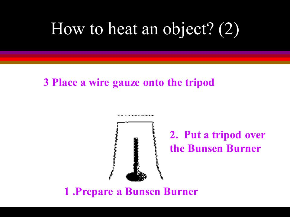 How to heat an object (2) 3 Place a wire gauze onto the tripod