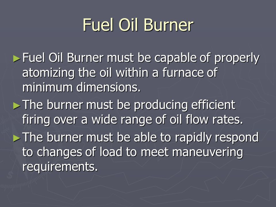 Fuel Oil Burner Fuel Oil Burner must be capable of properly atomizing the oil within a furnace of minimum dimensions.