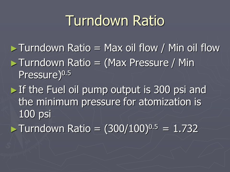 Turndown Ratio Turndown Ratio = Max oil flow / Min oil flow