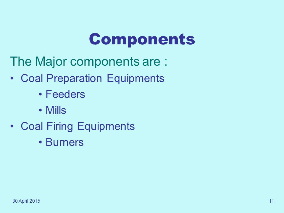 Components The Major components are : Coal Preparation Equipments