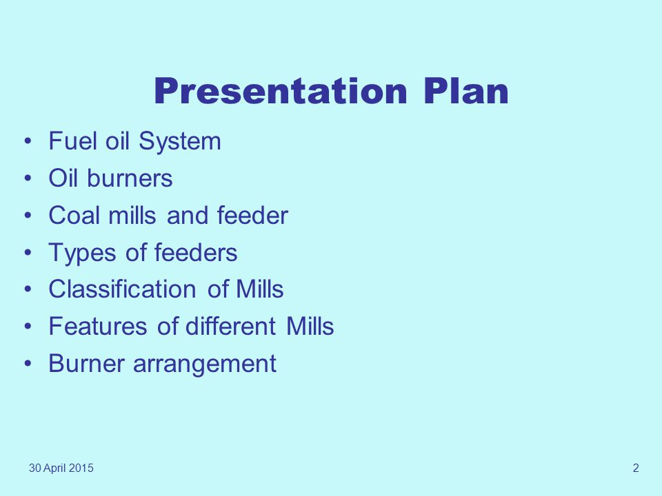 Presentation Plan Fuel oil System Oil burners Coal mills and feeder
