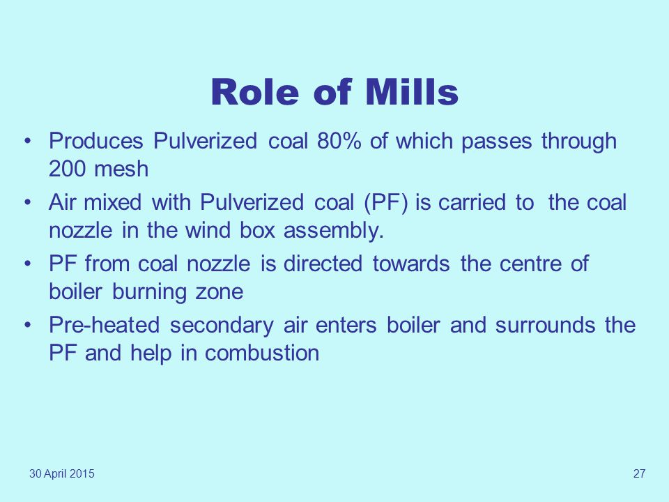 Role of Mills Produces Pulverized coal 80% of which passes through 200 mesh.