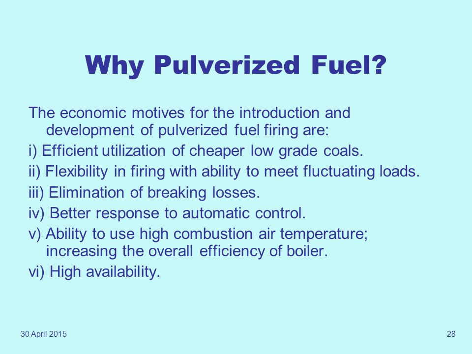 Why Pulverized Fuel The economic motives for the introduction and development of pulverized fuel firing are: