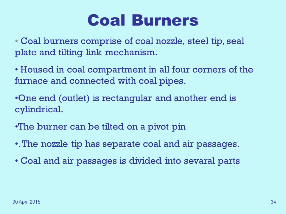 Coal Burners Coal burners comprise of coal nozzle, steel tip, seal plate and tilting link mechanism.