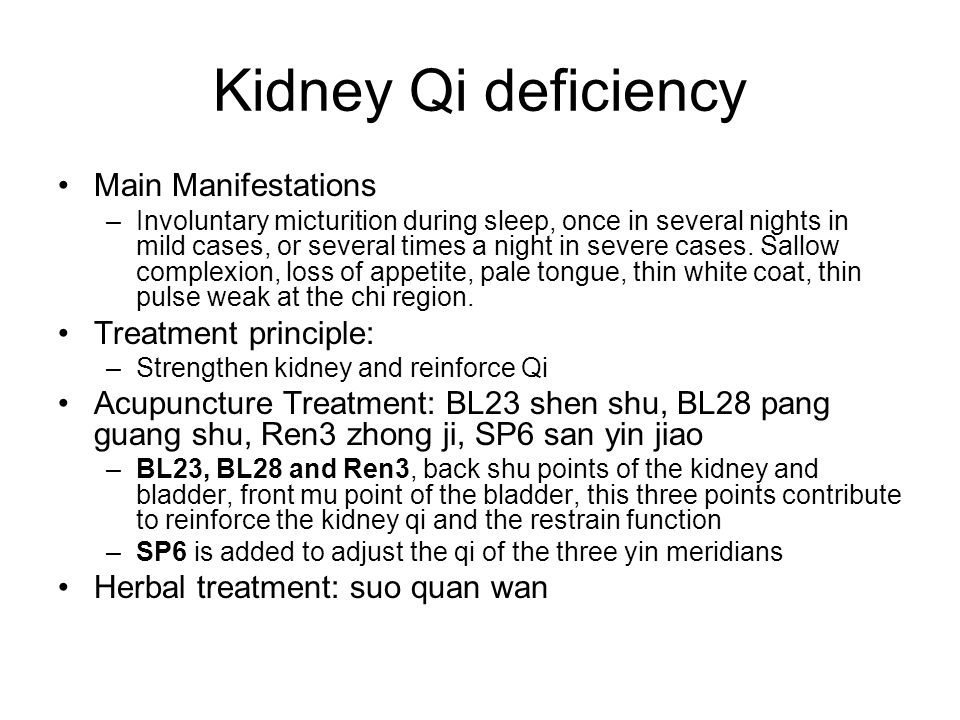Kidney Qi deficiency Main Manifestations Treatment principle: