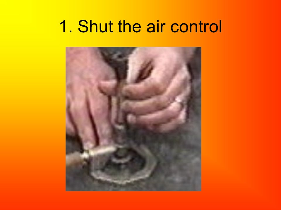 1. Shut the air control .