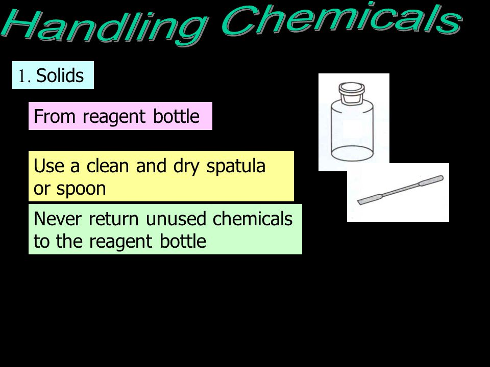 Handling Chemicals 1. Solids From reagent bottle