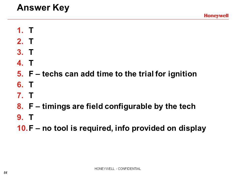 Answer Key T F – techs can add time to the trial for ignition