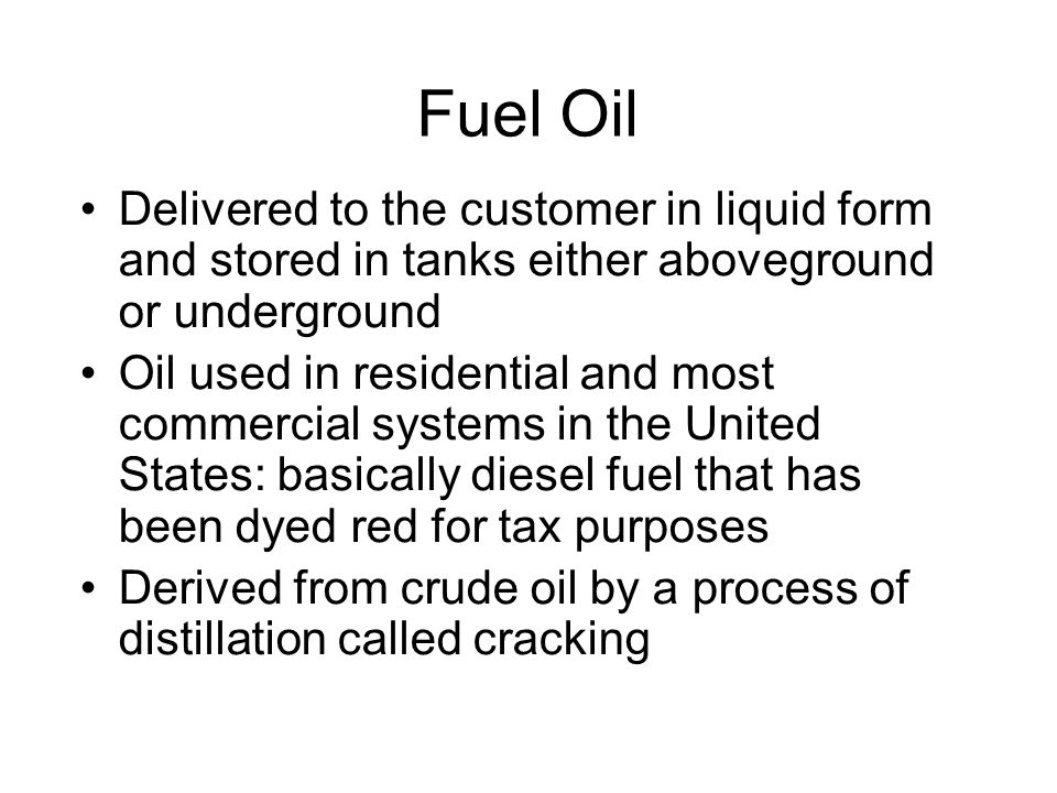 Fuel Oil Delivered to the customer in liquid form and stored in tanks either aboveground or underground.