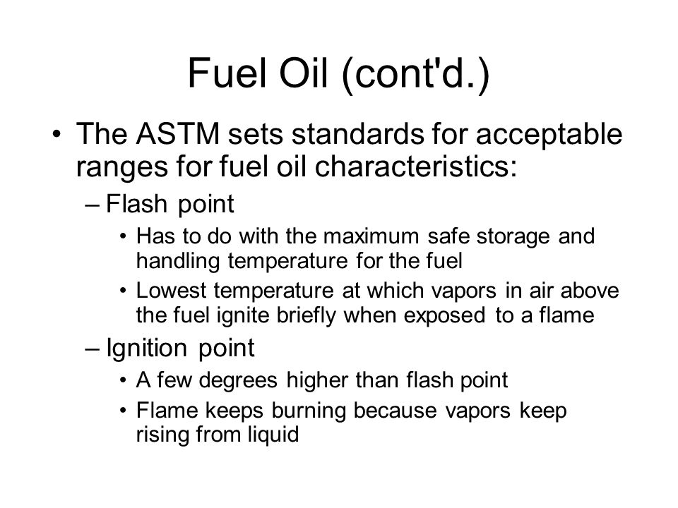 Fuel Oil (cont d.)‏ The ASTM sets standards for acceptable ranges for fuel oil characteristics: Flash point.