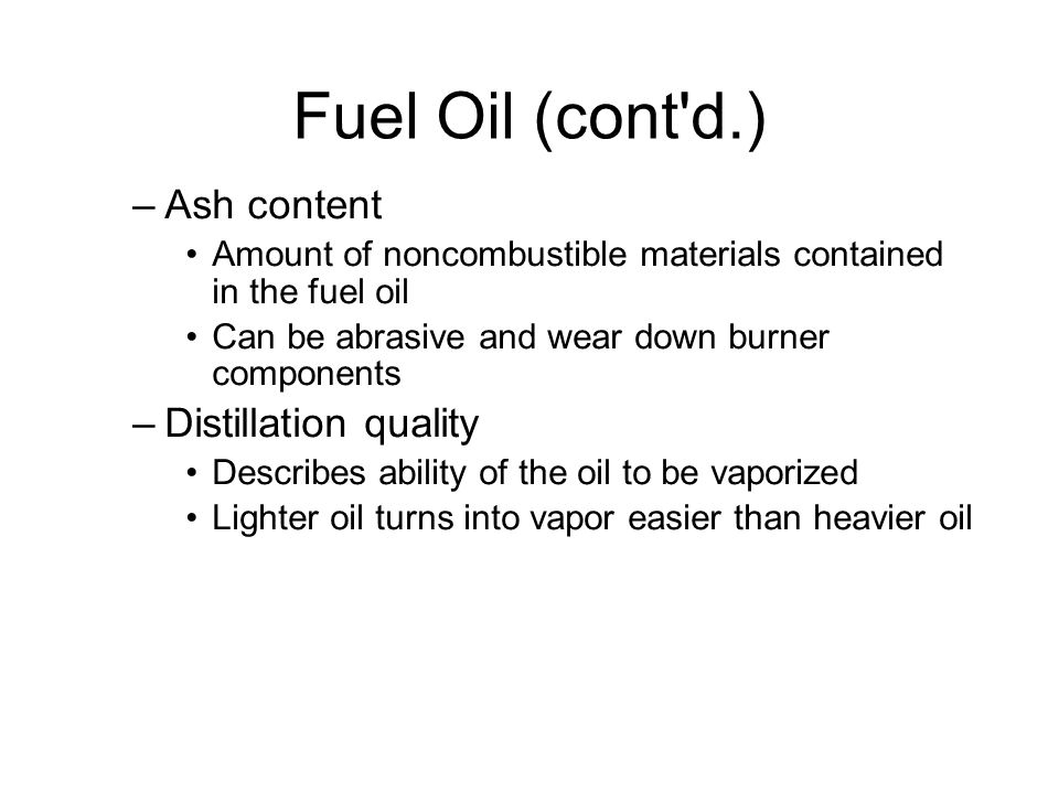 Fuel Oil (cont d.)‏ Ash content Distillation quality