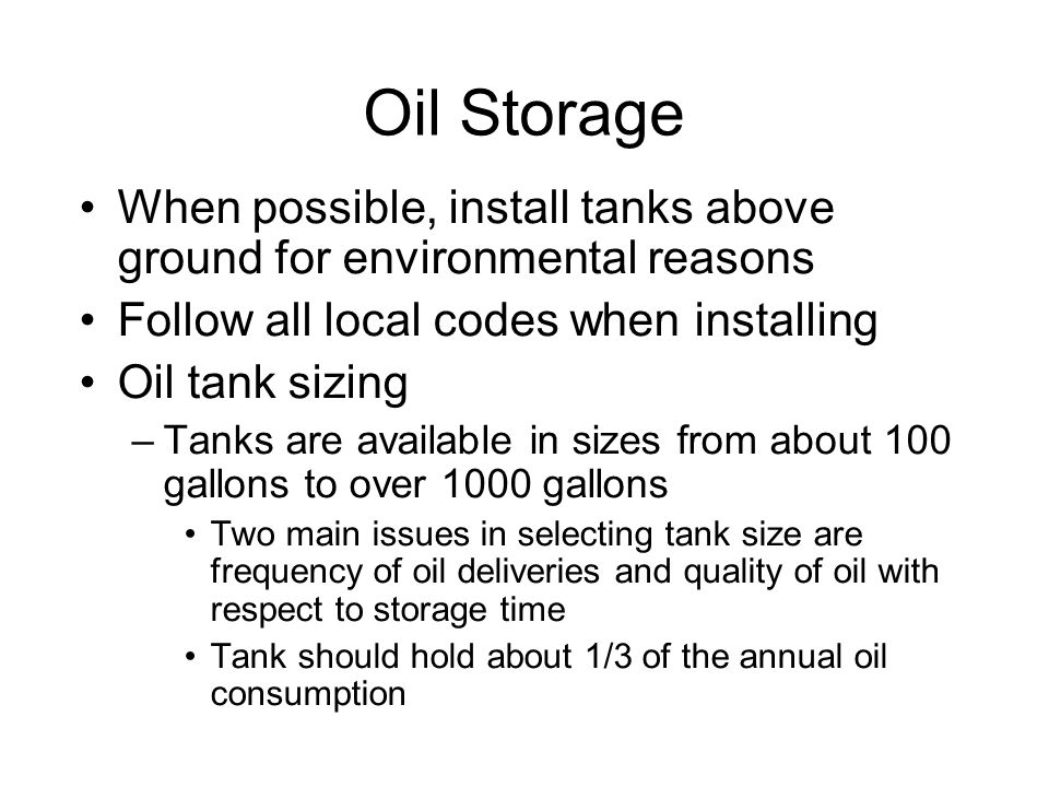 Oil Storage When possible, install tanks above ground for environmental reasons. Follow all local codes when installing.