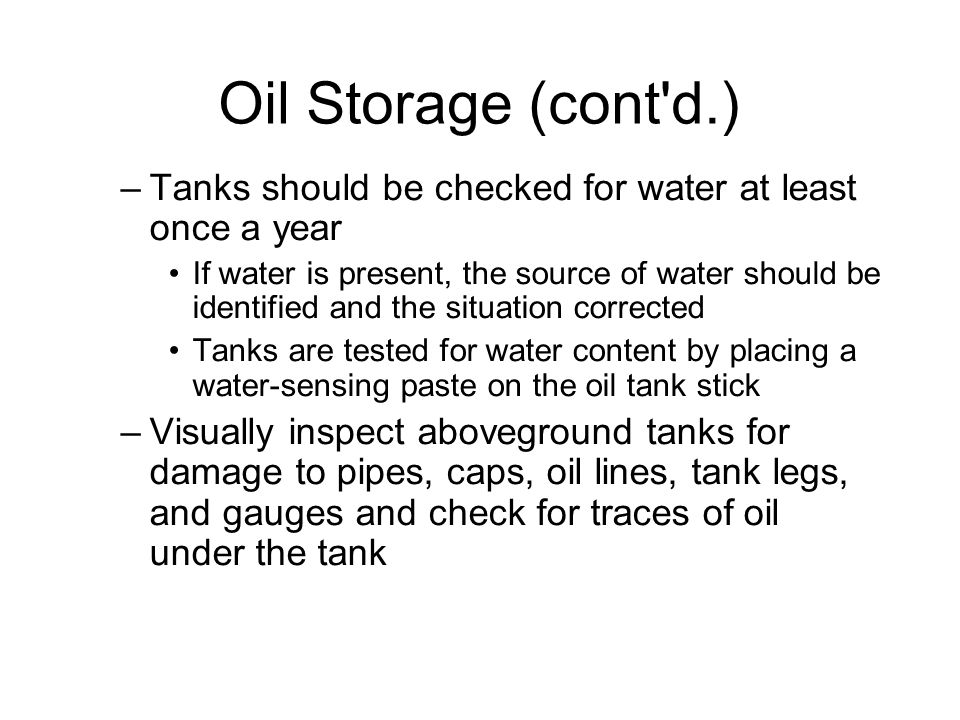 Oil Storage (cont d.)‏ Tanks should be checked for water at least once a year.