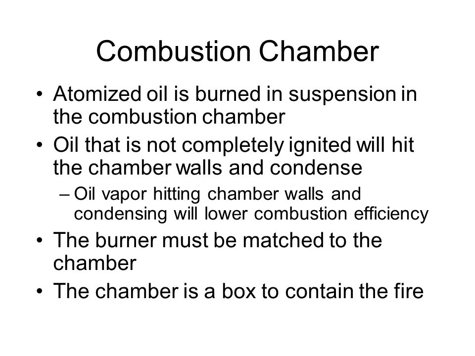 Combustion Chamber Atomized oil is burned in suspension in the combustion chamber.