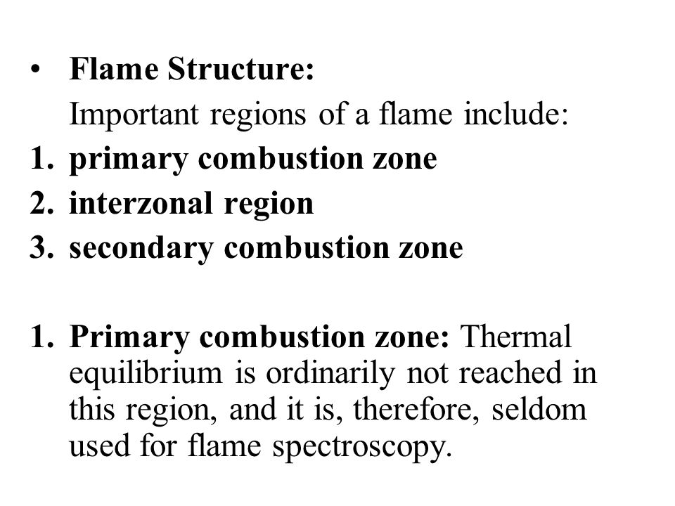 Flame Structure: Important regions of a flame include: primary combustion zone. interzonal region.