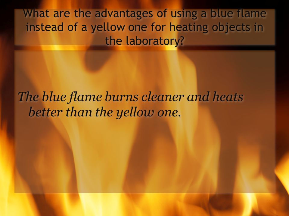 The blue flame burns cleaner and heats better than the yellow one.