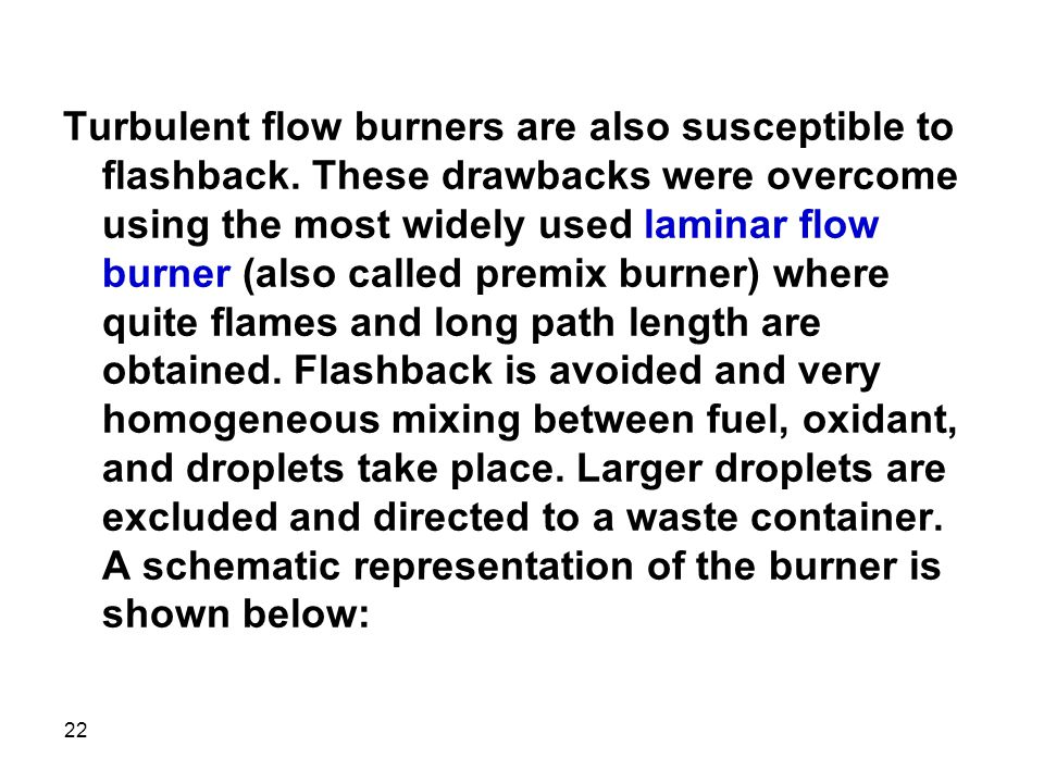 Turbulent flow burners are also susceptible to flashback