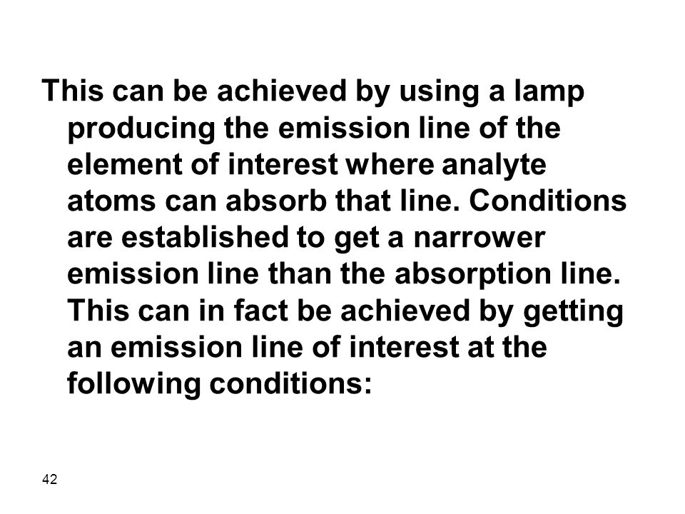 This can be achieved by using a lamp producing the emission line of the element of interest where analyte atoms can absorb that line.
