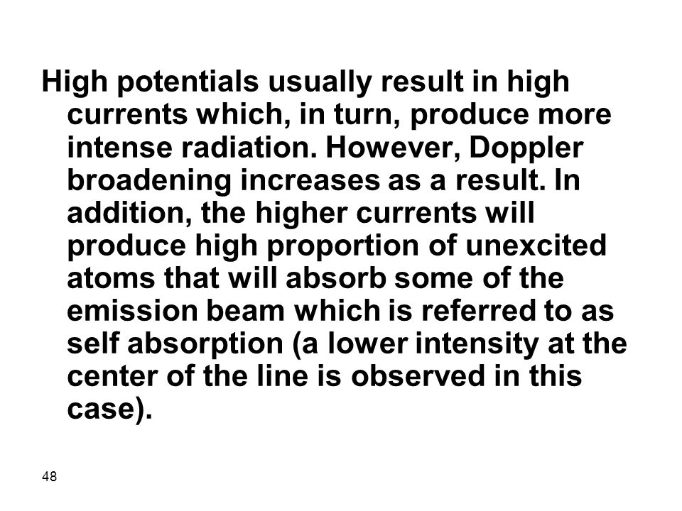 High potentials usually result in high currents which, in turn, produce more intense radiation.