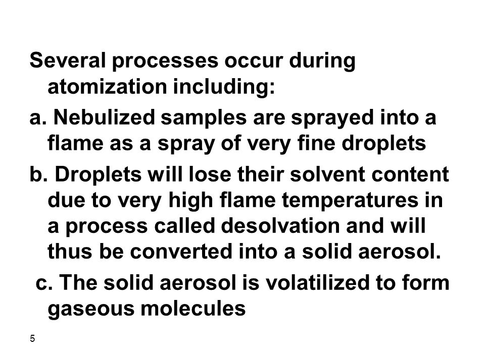 Several processes occur during atomization including:
