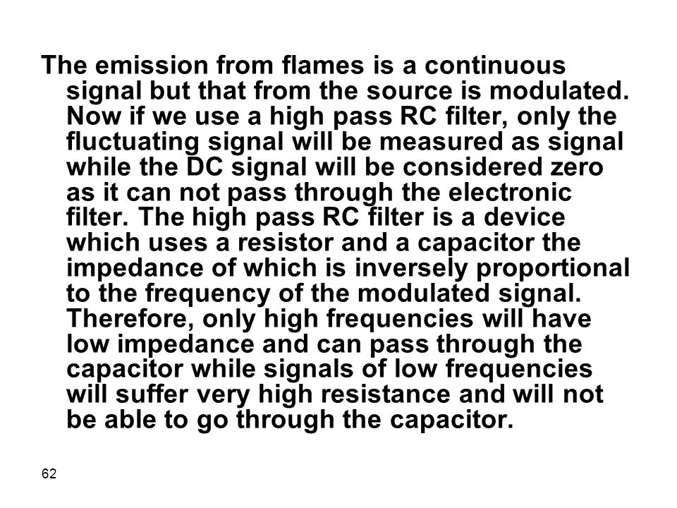 The emission from flames is a continuous signal but that from the source is modulated.