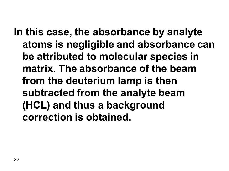 In this case, the absorbance by analyte atoms is negligible and absorbance can be attributed to molecular species in matrix.