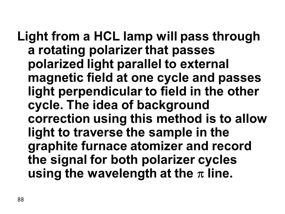 Light from a HCL lamp will pass through a rotating polarizer that passes polarized light parallel to external magnetic field at one cycle and passes light perpendicular to field in the other cycle.
