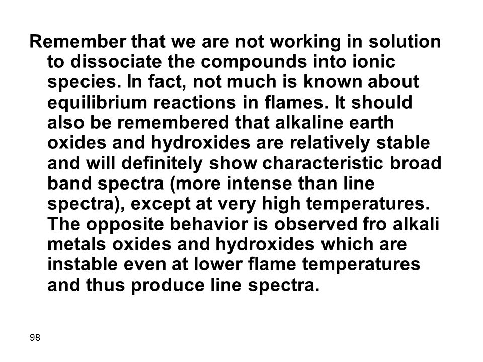 Remember that we are not working in solution to dissociate the compounds into ionic species.