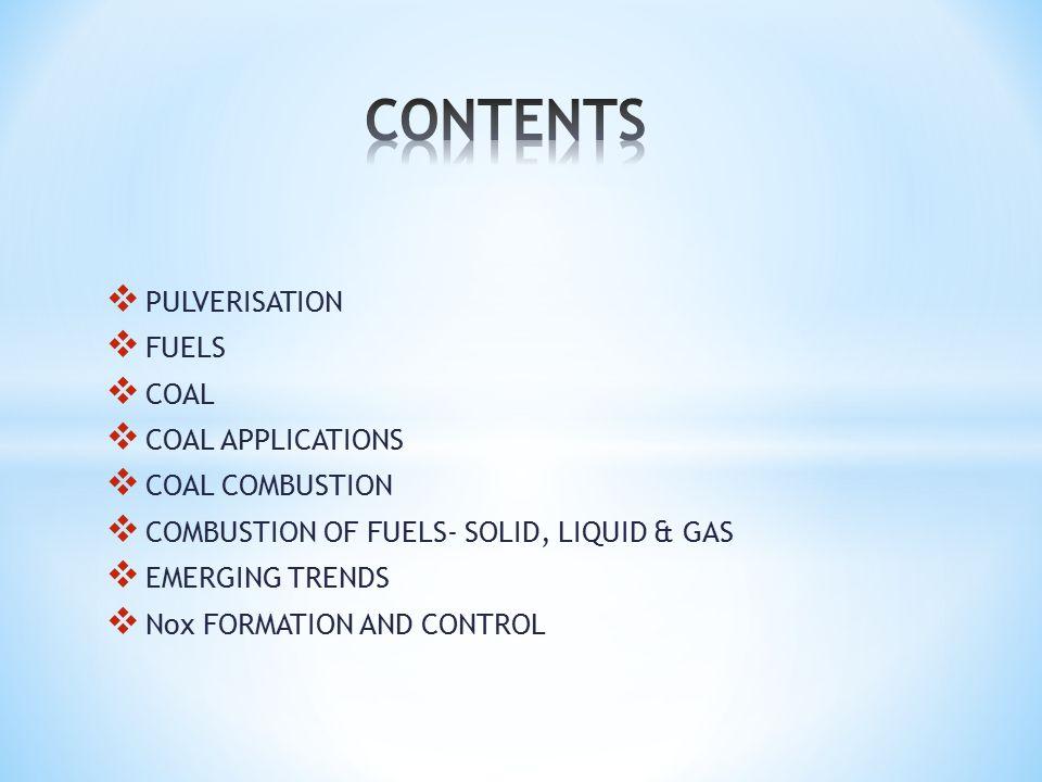 CONTENTS PULVERISATION FUELS COAL COAL APPLICATIONS COAL COMBUSTION