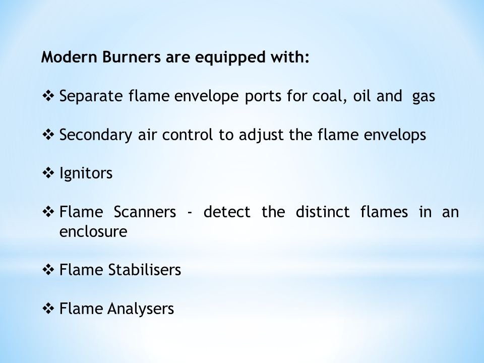 Modern Burners are equipped with: