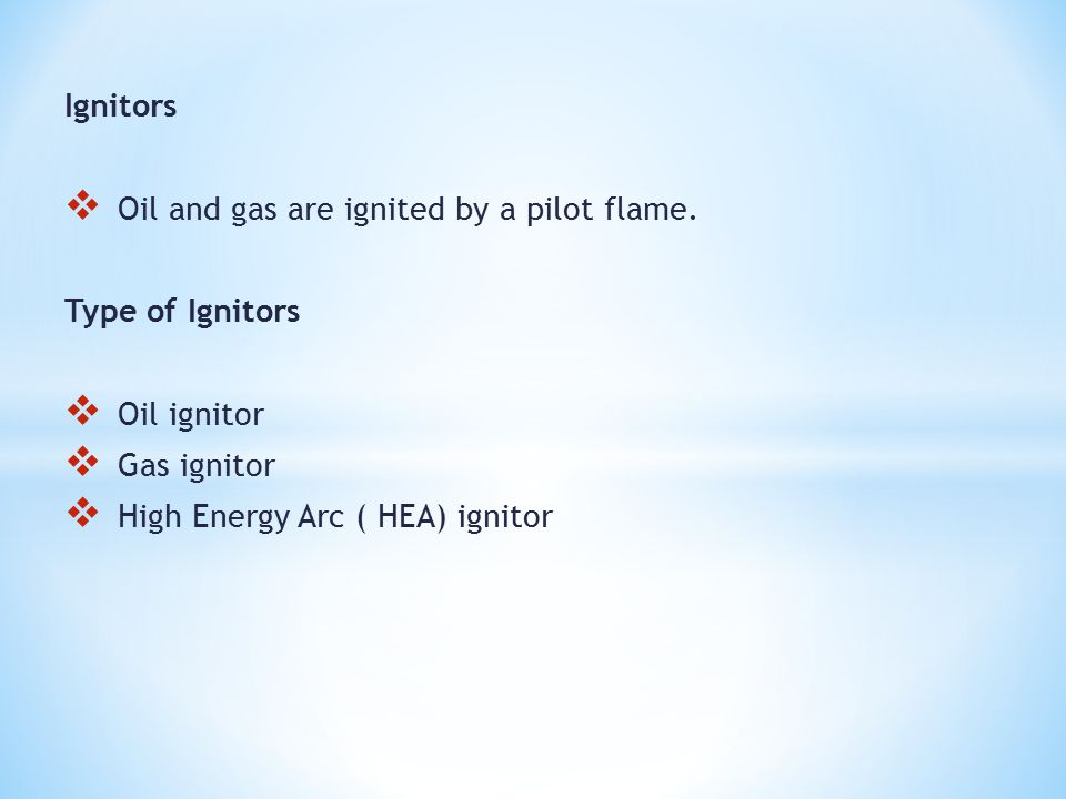 Ignitors Oil and gas are ignited by a pilot flame.