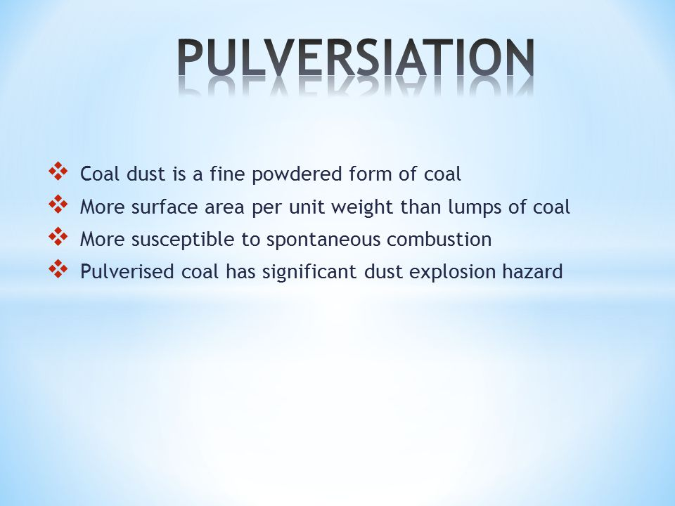 PULVERSIATION Coal dust is a fine powdered form of coal