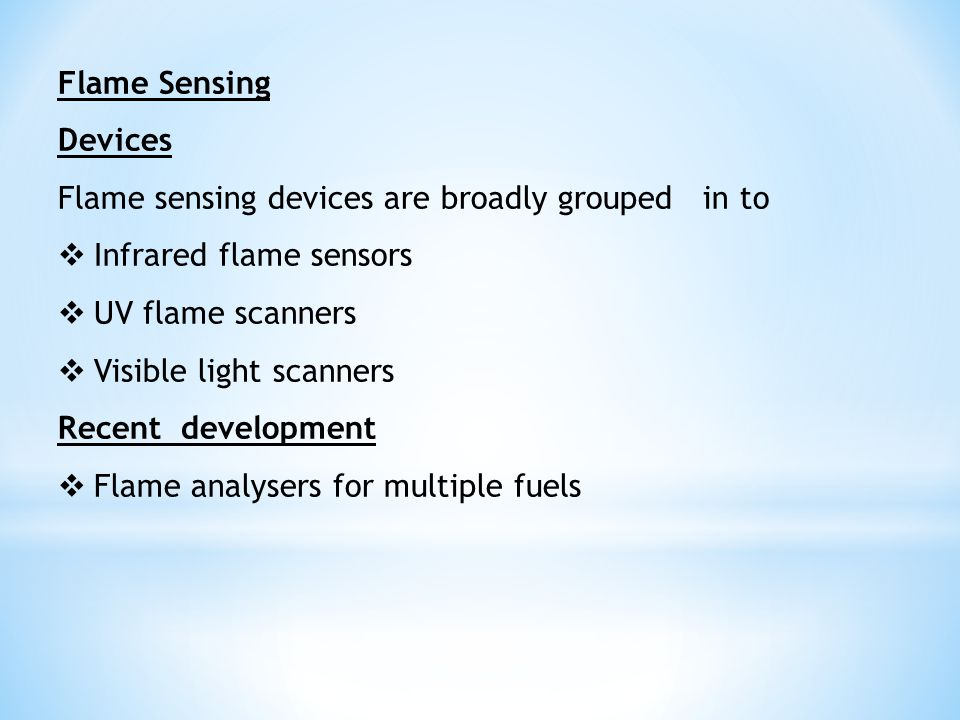 Flame Sensing Devices. Flame sensing devices are broadly grouped in to. Infrared flame sensors.
