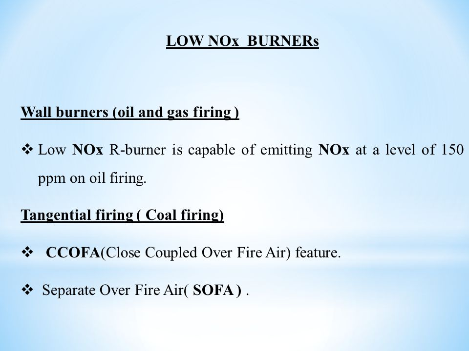 LOW NOx BURNERs Wall burners (oil and gas firing ) Low NOx R-burner is capable of emitting NOx at a level of 150 ppm on oil firing.