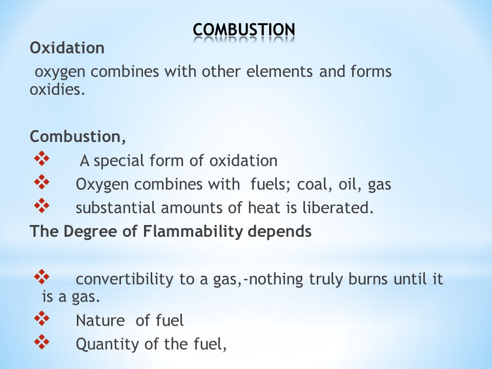 COMBUSTION Oxidation. oxygen combines with other elements and forms oxidies. Combustion, A special form of oxidation.
