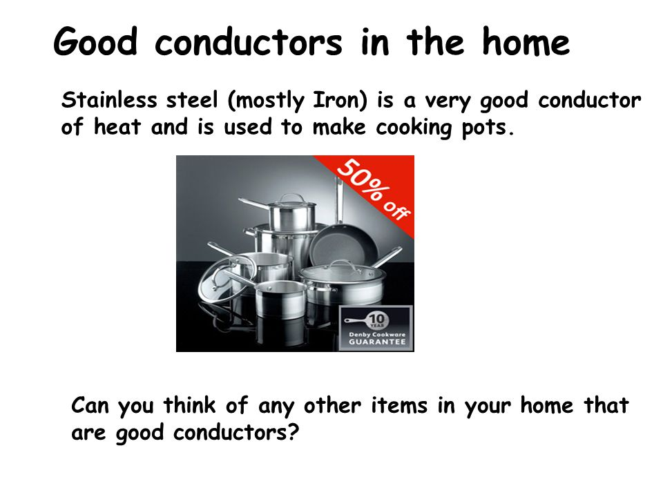 Good conductors in the home