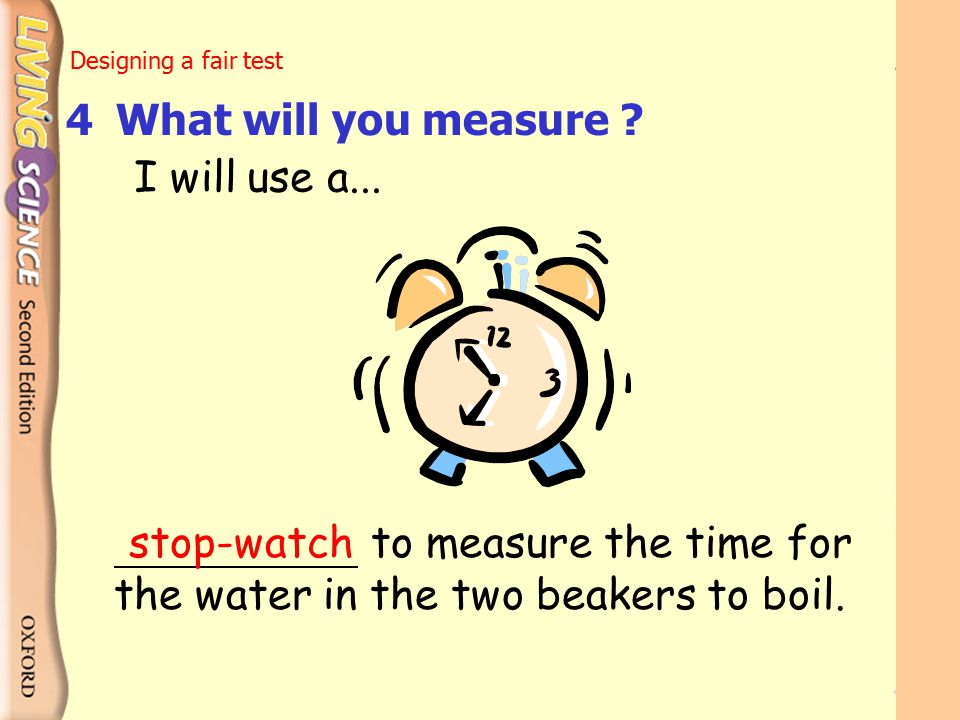 to measure the time for the water in the two beakers to boil.