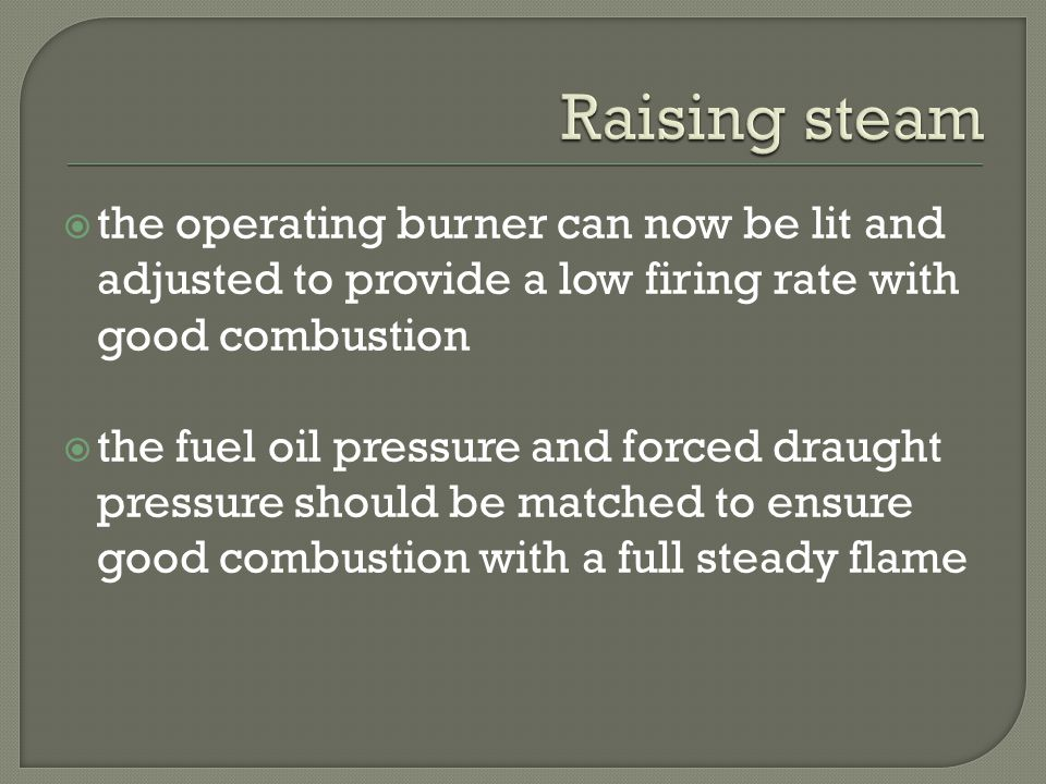 Raising steam the operating burner can now be lit and adjusted to provide a low firing rate with good combustion.