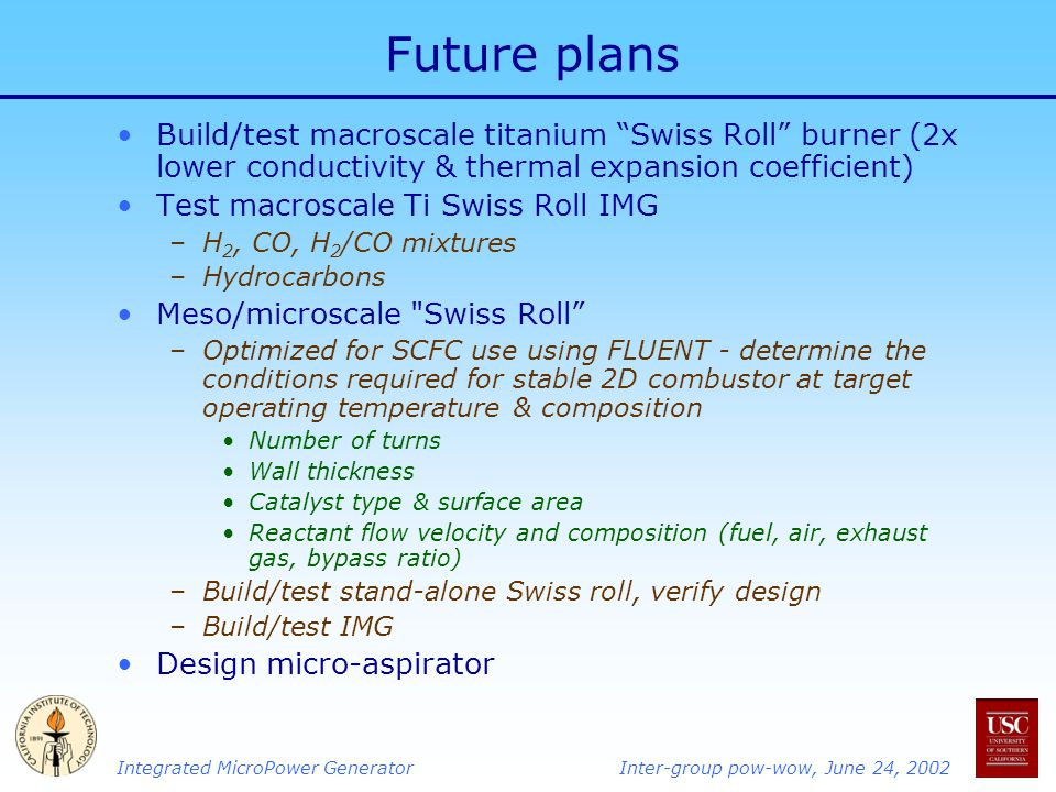 Future plans Build/test macroscale titanium Swiss Roll burner (2x lower conductivity & thermal expansion coefficient)