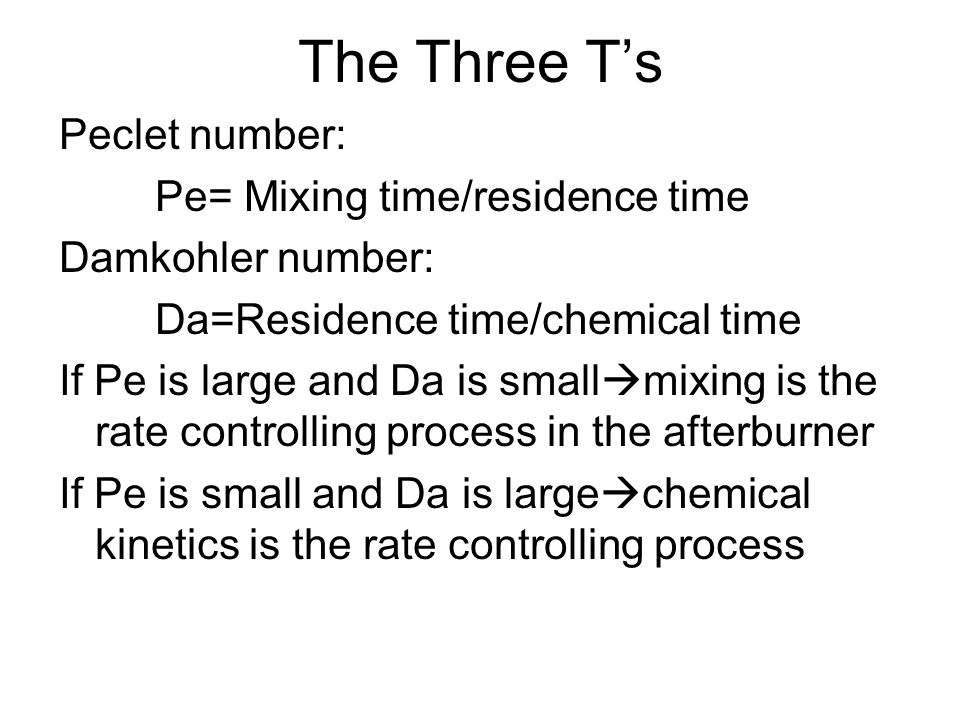 The Three T's Peclet number: Pe= Mixing time/residence time