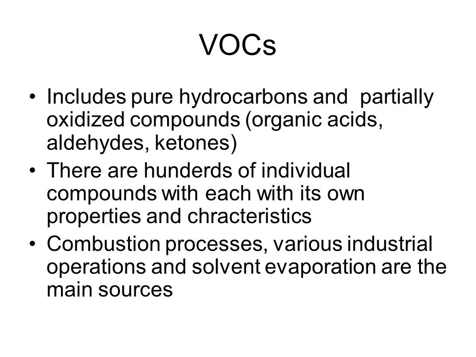 VOCs Includes pure hydrocarbons and partially oxidized compounds (organic acids, aldehydes, ketones)
