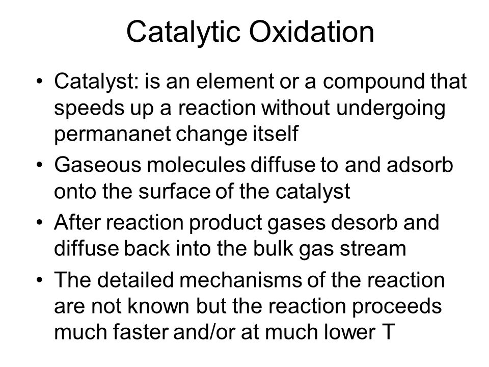 Catalytic Oxidation Catalyst: is an element or a compound that speeds up a reaction without undergoing permananet change itself.