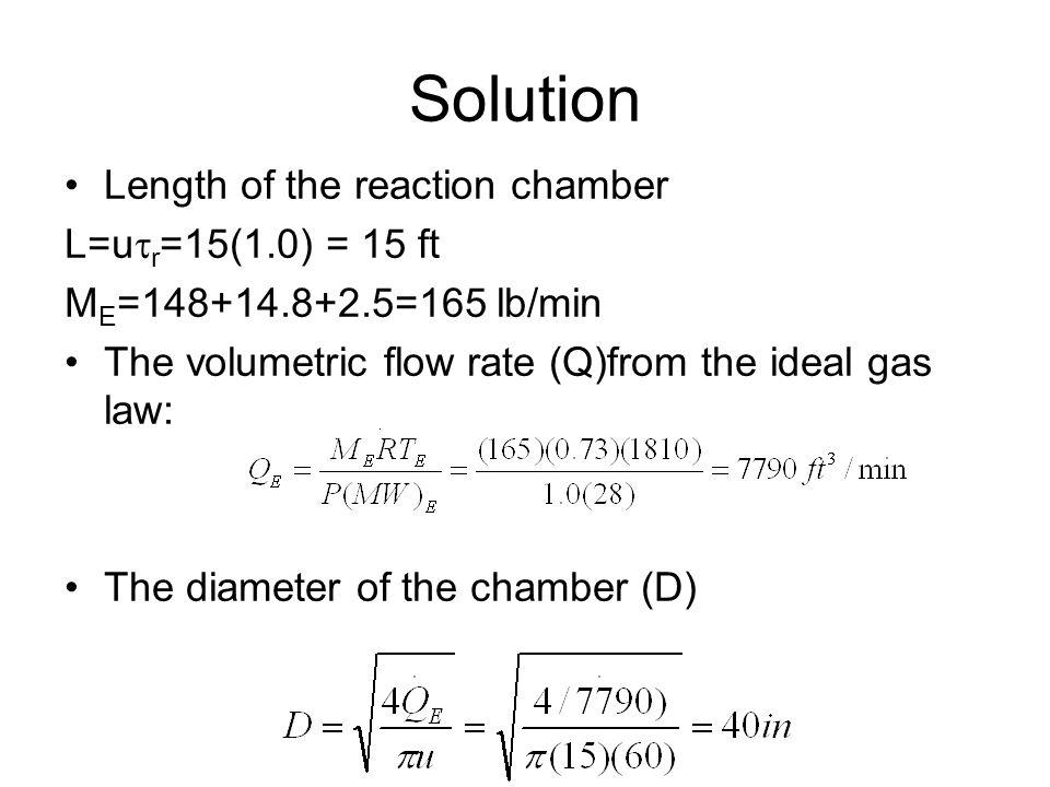 Solution Length of the reaction chamber L=utr=15(1.0) = 15 ft