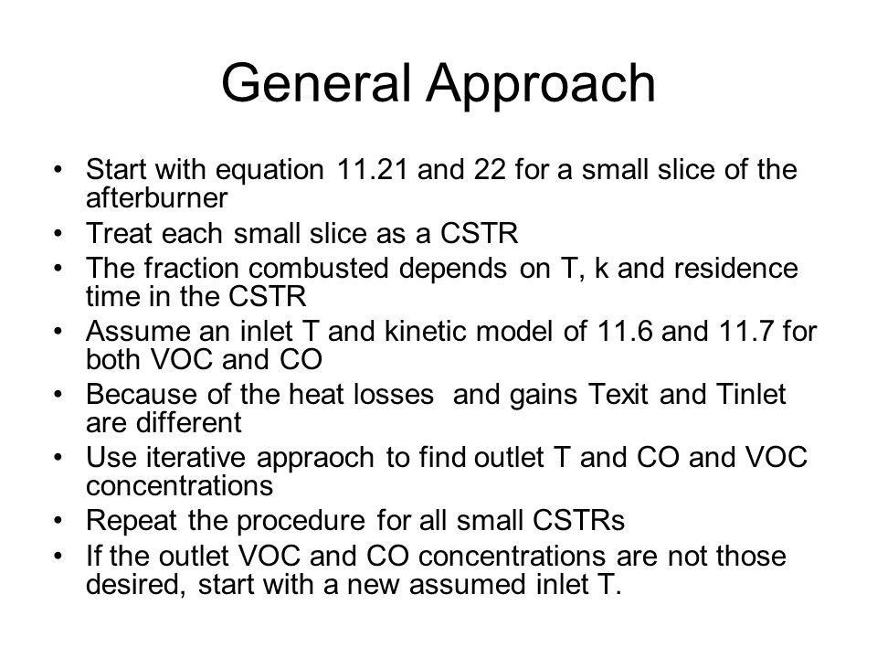 General Approach Start with equation 11.21 and 22 for a small slice of the afterburner. Treat each small slice as a CSTR.